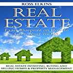 Real Estate: Exact Blueprint on How to Grow Your Wealth: Real Estate Investing, Buying and Selling Homes & Property Management | Ross Elkins