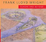 Frank Lloyd Wright: Europe and Beyond (An Ahmanson Murphy Fine Arts Book) by Anthony Alofsin
