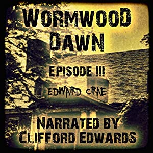 Wormwood Dawn, Episode III Audiobook