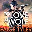 To Love a Wolf: SWAT, Book 4 Audiobook by Paige Tyler Narrated by Abby Craden