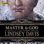 Master and God: A Novel of the Roman Empire | Lindsey Davis