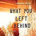 What You Left Behind Audiobook by Samantha Hayes Narrated by Anna Bentinck