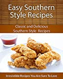 Easy Southern Style Recipes: Classic and Delicious Southern Style Recipes (The Easy Recipe)