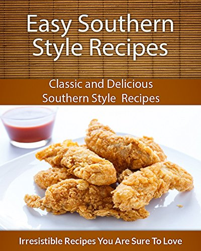 Easy Southern Style Recipes: Classic and Delicious Southern Style Recipes (The Easy Recipe) by Echo Bay Books