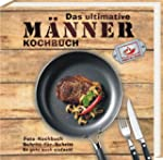 Das ultimative M�nner Kochbuch: Foto-...