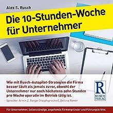 Die 10 Stunden Woche für Unternehmer Hörbuch von Alex S. Rusch Gesprochen von: Armin Z. Berger