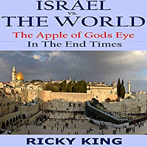 Israel vs. The World: The Apple of God's Eye in the End Times Audiobook