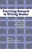img - for Practicing Research in Writing Studies: Reflexive and Ethically Responsible Research by Katrina Powell (2012-08-08) book / textbook / text book