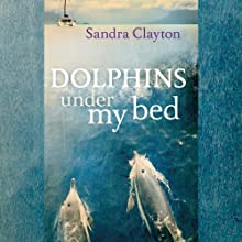 Dolphins Under My Bed (       UNABRIDGED) by Sandra Clayton Narrated by Pamela Garelick