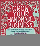 img - for Grow Your Handmade Business: How to Envision, Develop, and Sustain a Successful Creative Business [Paperback] [2012] (Author) Kari Chapin book / textbook / text book