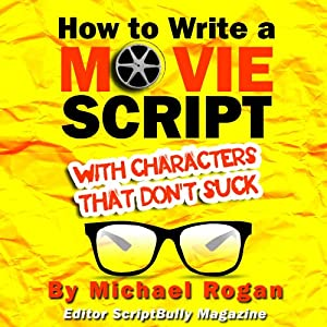 How to Write a Movie Script With Characters That Don't Suck (ScriptBully Book Series) Audiobook