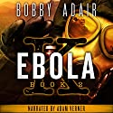 Ebola K: A Terrorism Thriller, Book 2 (       UNABRIDGED) by Bobby Adair Narrated by Adam Verner