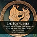 Bad Boyfriends: Using Attachment Theory to Avoid Mr. (or Ms.) Wrong and Make You a Better Partner (       UNABRIDGED) by Jeb Kinnison Narrated by Steve Toner