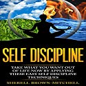 Self Discipline: Take What You Want Out of Life Now by Applying These Easy Self Discipline Techniques Audiobook by Sherell Brown-Mitchell Narrated by C.J. McAllister