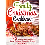 Family Christmas Cookbook: 140 Christmas Recipes Your Family Will Enjoy! (Christmas sides, entrees, desserts, drinks, and more!) (Christmas Recipe Cookbooks) ~ Hannie P. Scott