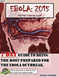 Ebola:2015. A preppers survival guide: 7 day guide handbook to being the most prepared for the Ebola Outbreak