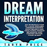 Dream Interpretation: An Introduction to Lucid Dreams, Understanding Nightmares,and Analyzing Hidden Meanings and Visions Within Your Sleep | Taryn Price