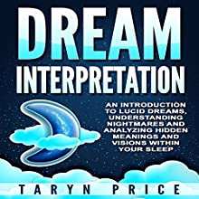 Dream Interpretation: An Introduction to Lucid Dreams, Understanding Nightmares,and Analyzing Hidden Meanings and Visions Within Your Sleep Audiobook by Taryn Price Narrated by Mark Keen
