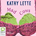 Mad Cows (       UNABRIDGED) by Kathy Lette Narrated by Fiona Macleod