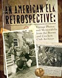 img - for An American Elk Retrospective: Vintage Photos and Memorabilia from the Boone and Crockett Club Archives book / textbook / text book