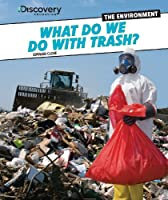 What Do We Do With Trash? (Discovery Education: the Environment)