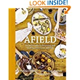 Afield: A Chef's Guide to Preparing and Cooking Wild Game and Fish by Jesse Griffiths, Jody Horton and Andrew Zimmern
