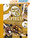 Afield: A Chef's Guide to Preparing a...