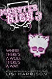 Monster High: Where There's a Wolf, There's a Way (0316099198) by Harrison, Lisi
