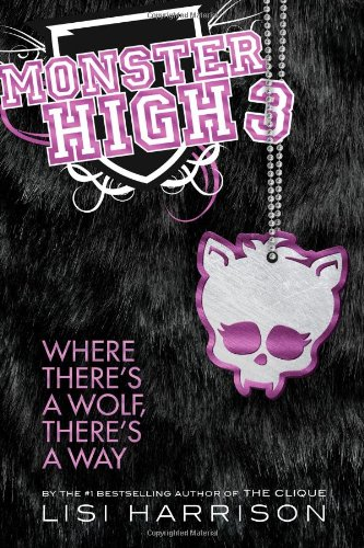 Monster High 3: Where There's A Wolf, There's A Way by Lisi Harrison