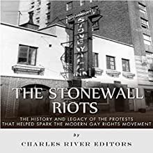 The Stonewall Riots: The History and Legacy of the Protests That Helped Spark the Modern Gay Rights Movement Audiobook by  Charles River Editors Narrated by Dan Gallagher