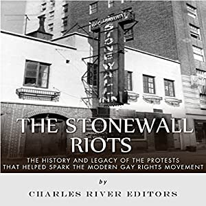 The Stonewall Riots: The History and Legacy of the Protests That Helped Spark the Modern Gay Rights Movement Hörbuch von  Charles River Editors Gesprochen von: Dan Gallagher