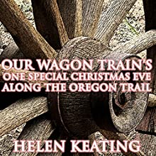 Our Wagon Train's One Special Christmas Eve Along the Oregon Trail (       UNABRIDGED) by Helen Keating Narrated by Joe Smith