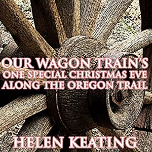 Our Wagon Train's One Special Christmas Eve Along the Oregon Trail Audiobook