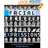 Facial Expressions: A Visual Reference for Artists by Mark Simon