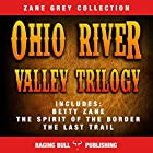 The Ohio River Valley Trilogy Hörbuch von Zane Grey,  Raging Bull Publishing Gesprochen von: J Rodney Turner