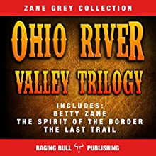 The Ohio River Valley Trilogy Audiobook by Zane Grey,  Raging Bull Publishing Narrated by J Rodney Turner
