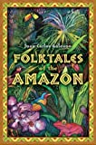 Juan Carlos Galeano Folktales of the Amazon