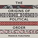 The Origins of Political Order: From Prehuman Times to the French Revolution Audiobook by Francis Fukuyama Narrated by Jonathan Davis