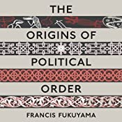 The Origins of Political Order: From Prehuman Times to the French Revolution | Francis Fukuyama