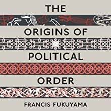 The Origins of Political Order: From Prehuman Times to the French Revolution | Livre audio Auteur(s) : Francis Fukuyama Narrateur(s) : Jonathan Davis