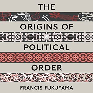 The Origins of Political Order: From Prehuman Times to the French Revolution | [Francis Fukuyama]