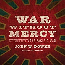 War Without Mercy: Race and Power in the Pacific War Audiobook by John W. Dower Narrated by Tim Campbell