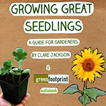Growing Great Seedlings: A Guide for Home Gardeners: Green Footprint Organic Gardening, Book 1 (       UNABRIDGED) by Clare Jackson Narrated by Matthew Bannister