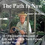The Path to Now: An Octogenarian's Account of Life and Travels in North Florida and the World | Connie McBride