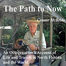 The Path to Now: An Octogenarian's Account of Life and Travels in North Florida and the World Audiobook by Connie McBride Narrated by Bob Kern