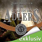 Im Schatten des Adlers (Die Saga der Germanen 6) | Jörg Kastner