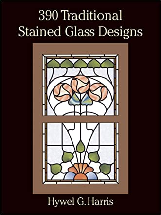390 Traditional Stained Glass Designs (Dover Stained Glass Instruction) written by Hywel G. Harris
