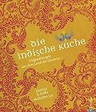 Die indische K�che: Kochbuch mit traditionellen und modernen indische Originalrezepten aus dem Land der Gew�rze mit Glossar typisch indischer ... Originalrezepte aus dem Land der Gew�rze