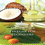 Essential Oils Box Set 3: Coconut Oil for Easy Weight Loss 2nd Edition & Apple Cider Vinegar for Beginners: Natural Remedies | Lindsey P
