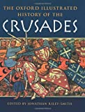The Oxford Illustrated History of the Crusades (Oxford Illustrated Histories)
